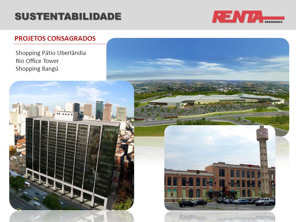 SUSTENTABILIDADE Shopping Pátio Uberlândia Rio Office Tower Shopping Bangú PROJETOS CONSAGRADOS