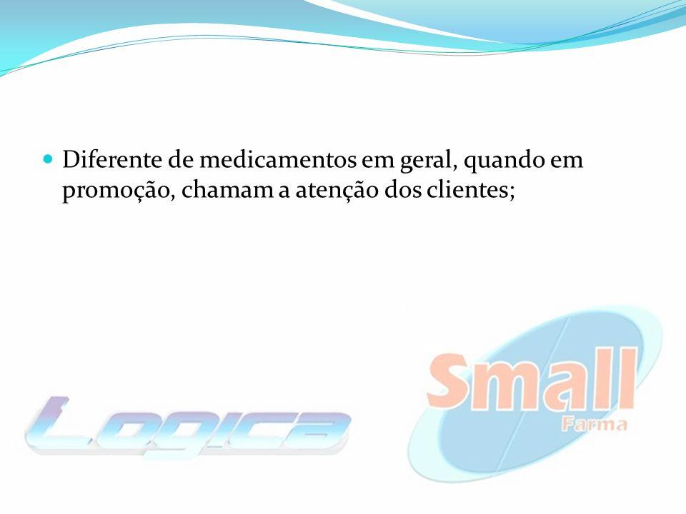 Diferente de medicamentos em geral, quando em promoção, chamam a atenção dos clientes;