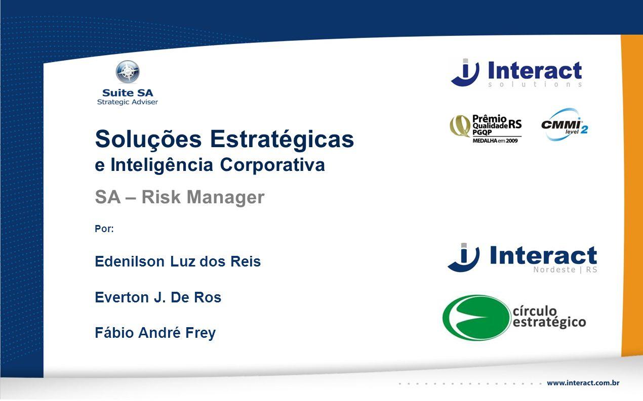 Soluções Estratégicas e Inteligência Corporativa SA – Risk Manager Por: Edenilson Luz dos Reis Everton J. De Ros Fábio André Frey