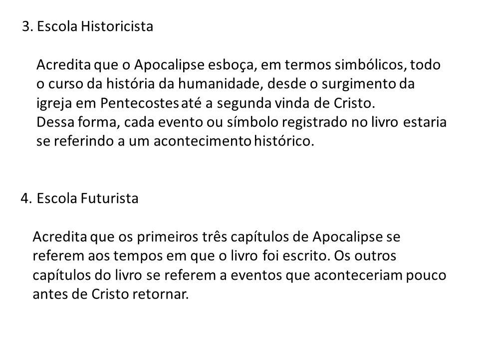 3. Escola Historicista Acredita que o Apocalipse esboça, em termos simbólicos, todo o curso da história da humanidade, desde o surgimento da igreja em