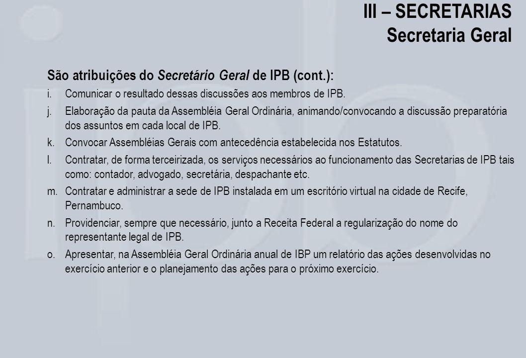 III – SECRETARIAS Secretaria Geral São atribuições do Secretário Geral de IPB (cont.): i.Comunicar o resultado dessas discussões aos membros de IPB. j