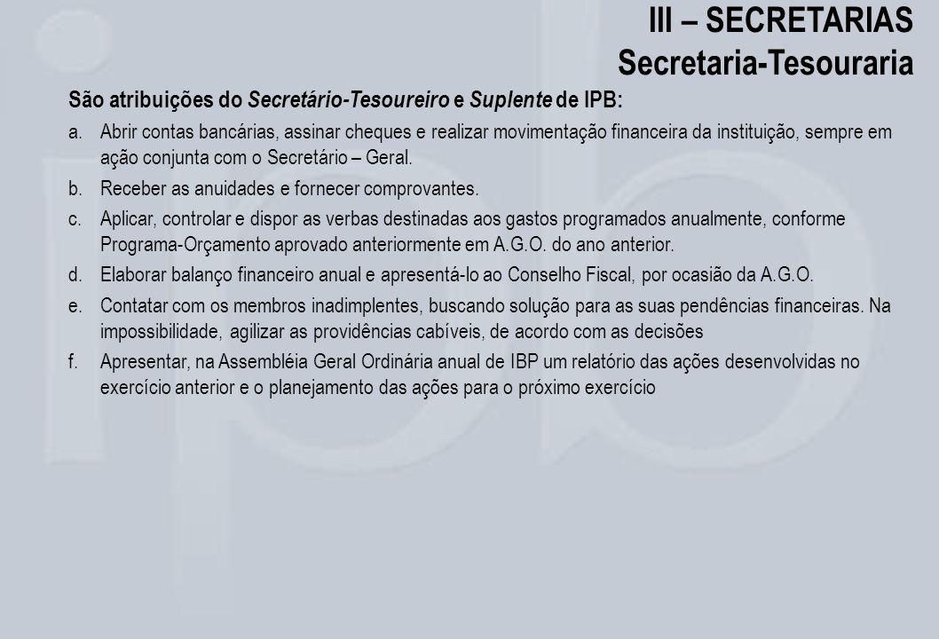III – SECRETARIAS Secretaria-Tesouraria São atribuições do Secretário-Tesoureiro e Suplente de IPB: a.Abrir contas bancárias, assinar cheques e realiz