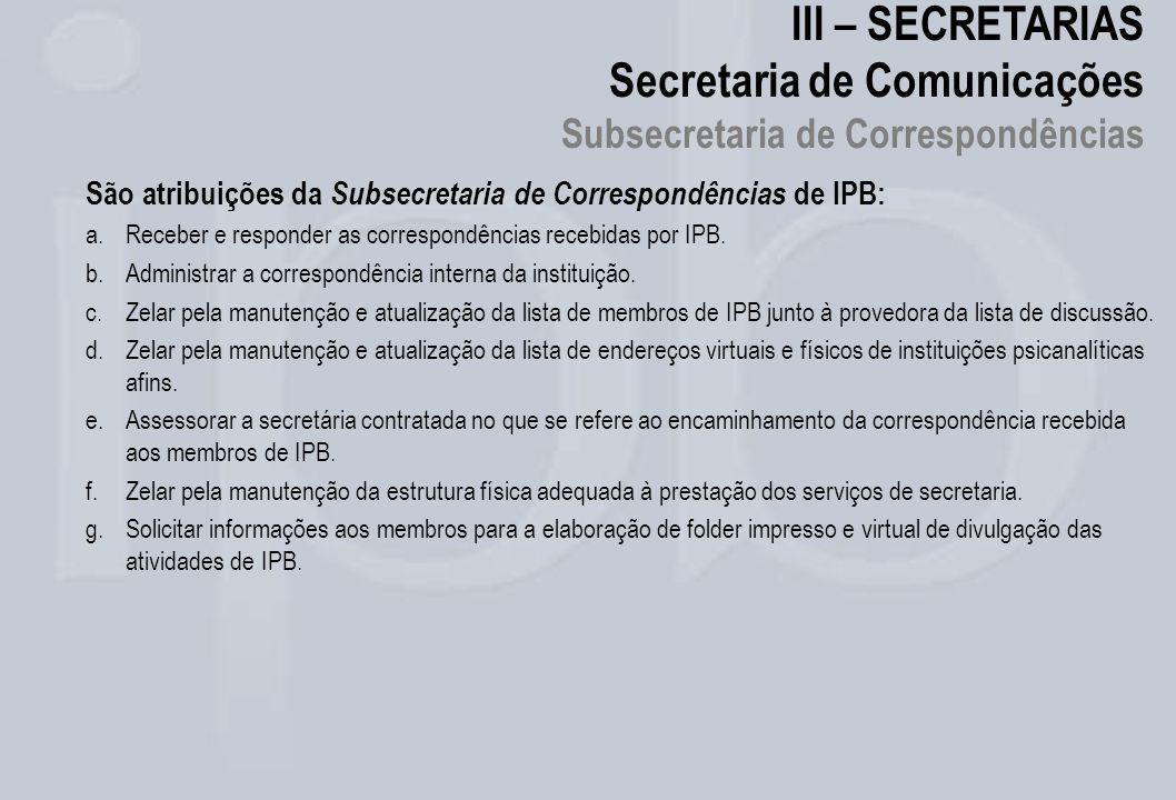 III – SECRETARIAS Secretaria de Comunicações Subsecretaria de Correspondências São atribuições da Subsecretaria de Correspondências de IPB: a.Receber