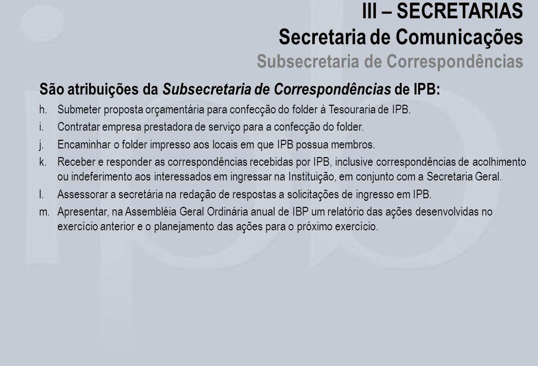 III – SECRETARIAS Secretaria de Comunicações Subsecretaria de Correspondências São atribuições da Subsecretaria de Correspondências de IPB: h.Submeter