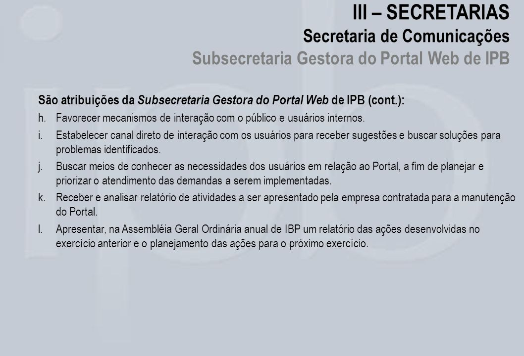 III – SECRETARIAS Secretaria de Comunicações Subsecretaria Gestora do Portal Web de IPB São atribuições da Subsecretaria Gestora do Portal Web de IPB