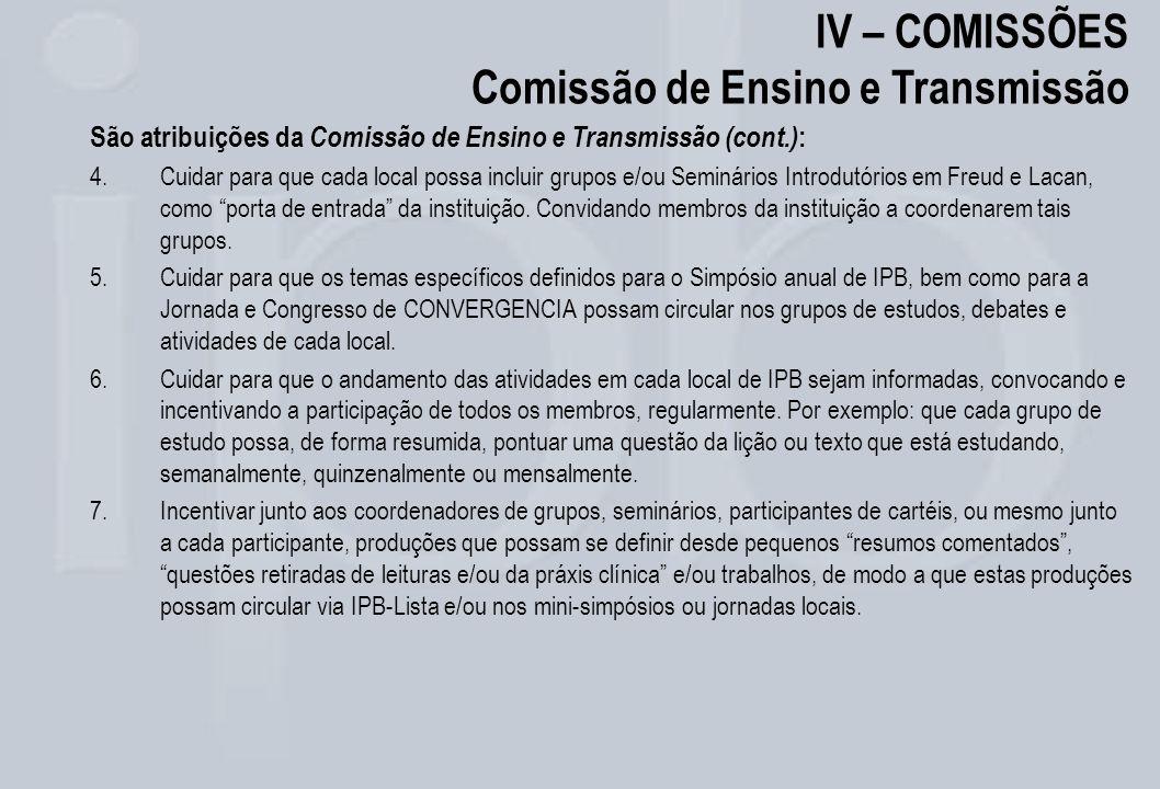 IV – COMISSÕES Comissão de Ensino e Transmissão São atribuições da Comissão de Ensino e Transmissão (cont.) : 4.Cuidar para que cada local possa inclu