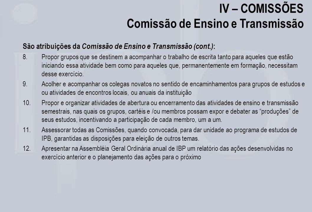 IV – COMISSÕES Comissão de Ensino e Transmissão São atribuições da Comissão de Ensino e Transmissão (cont.) : 8.Propor grupos que se destinem a acompa