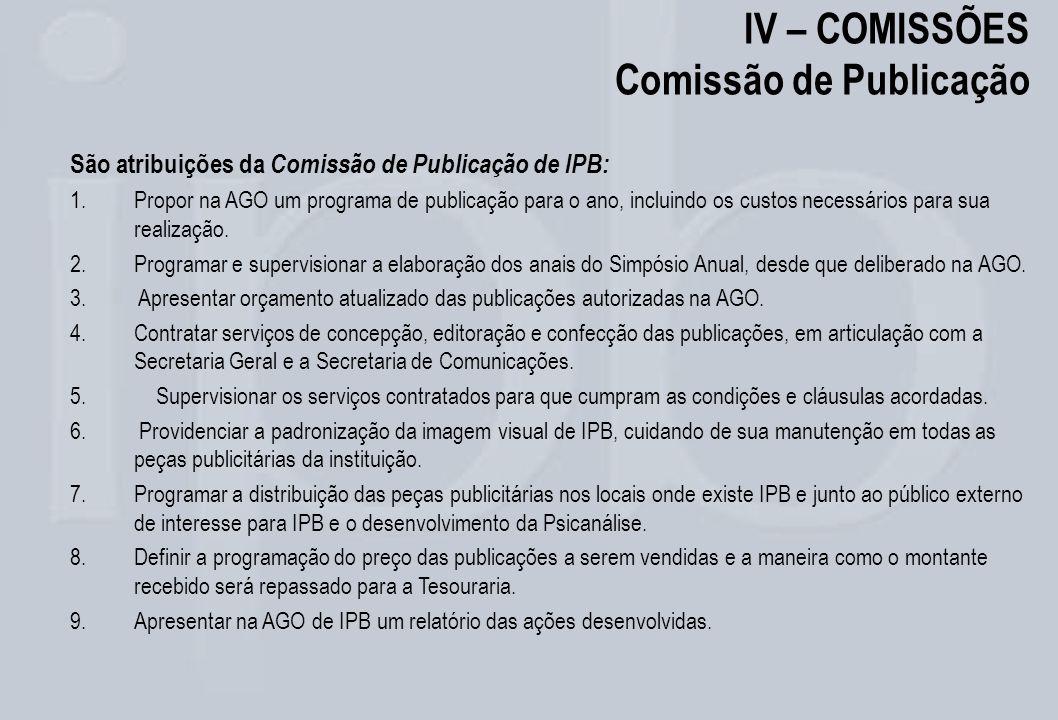 IV – COMISSÕES Comissão de Publicação São atribuições da Comissão de Publicação de IPB: 1.Propor na AGO um programa de publicação para o ano, incluind