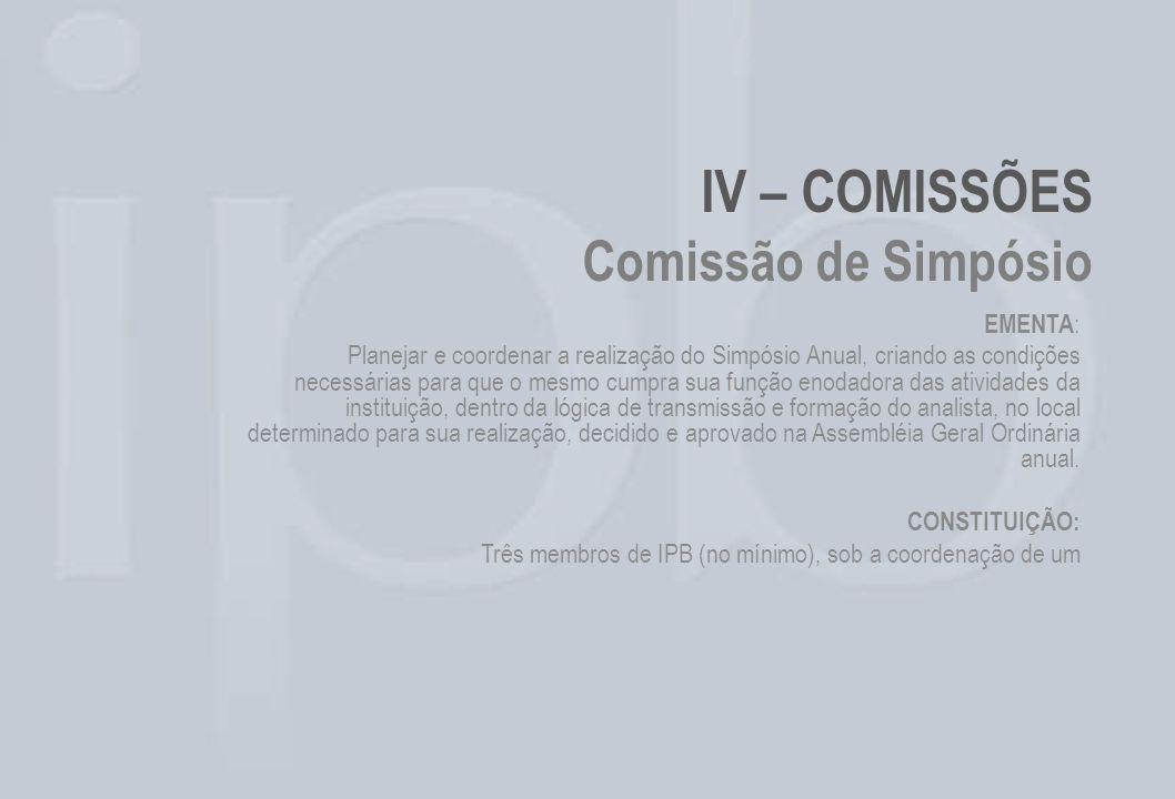 IV – COMISSÕES Comissão de Simpósio EMENTA : Planejar e coordenar a realização do Simpósio Anual, criando as condições necessárias para que o mesmo cu