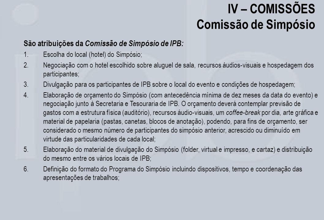 IV – COMISSÕES Comissão de Simpósio São atribuições da Comissão de Simpósio de IPB: 1.Escolha do local (hotel) do Simpósio; 2.Negociação com o hotel e