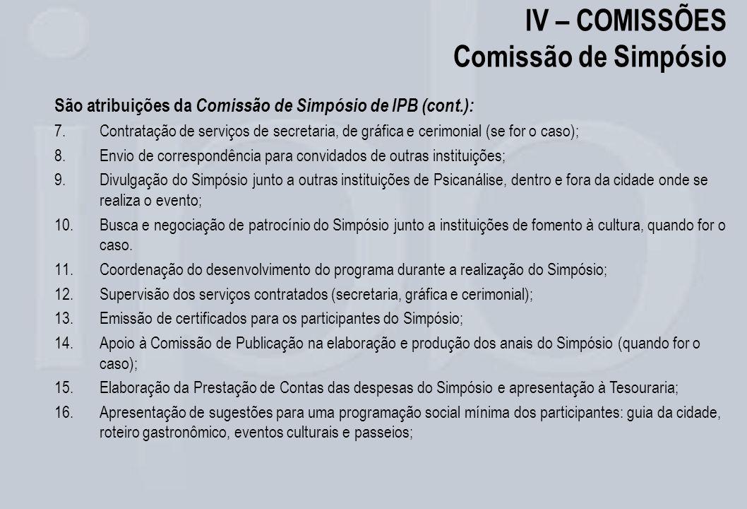 IV – COMISSÕES Comissão de Simpósio São atribuições da Comissão de Simpósio de IPB (cont.): 7.Contratação de serviços de secretaria, de gráfica e ceri