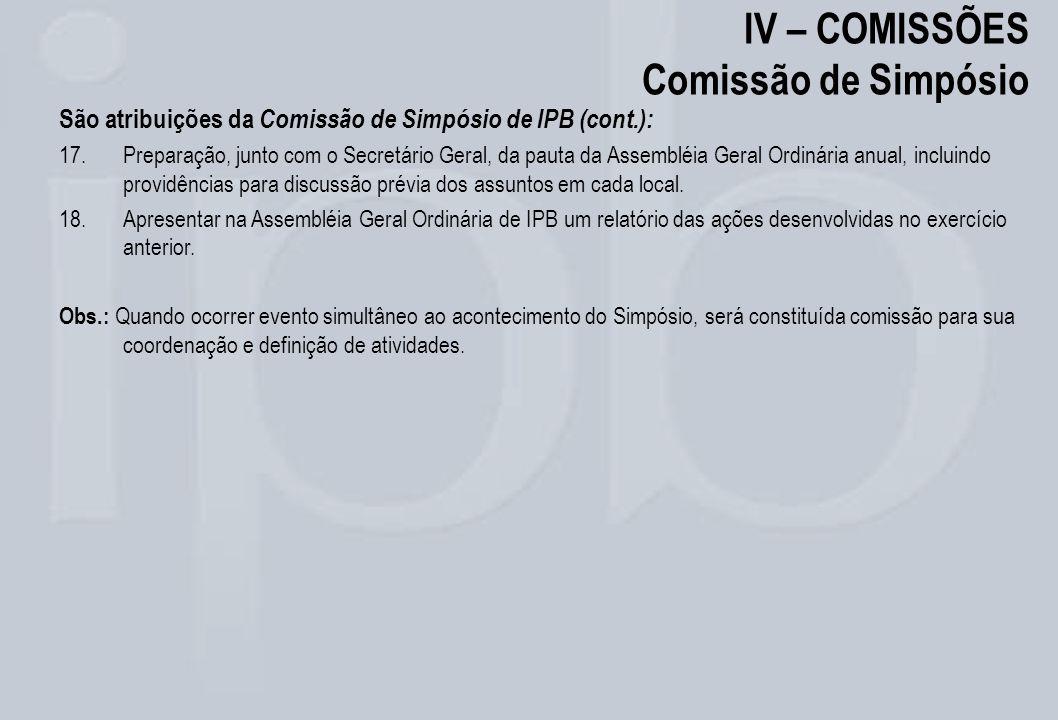 IV – COMISSÕES Comissão de Simpósio São atribuições da Comissão de Simpósio de IPB (cont.): 17.Preparação, junto com o Secretário Geral, da pauta da A
