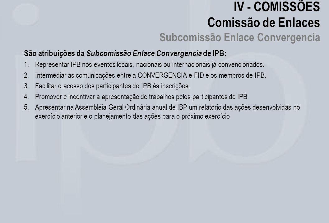 IV - COMISSÕES Comissão de Enlaces Subcomissão Enlace Convergencia São atribuições da Subcomissão Enlace Convergencia de IPB: 1.Representar IPB nos ev