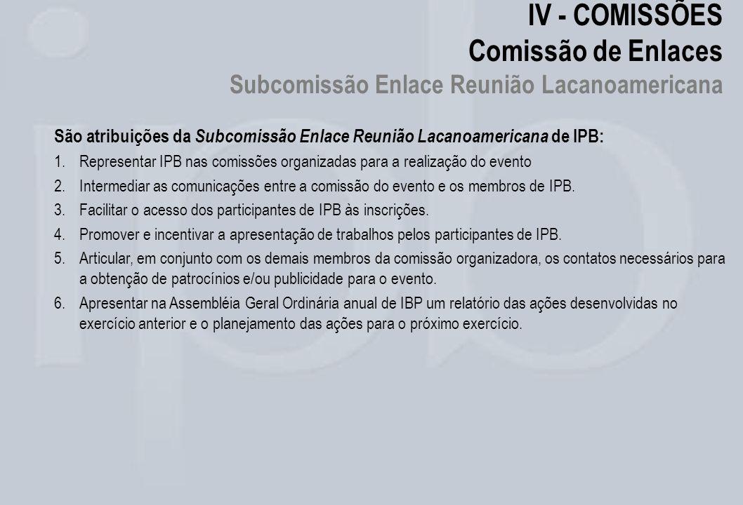 IV - COMISSÕES Comissão de Enlaces Subcomissão Enlace Reunião Lacanoamericana São atribuições da Subcomissão Enlace Reunião Lacanoamericana de IPB: 1.