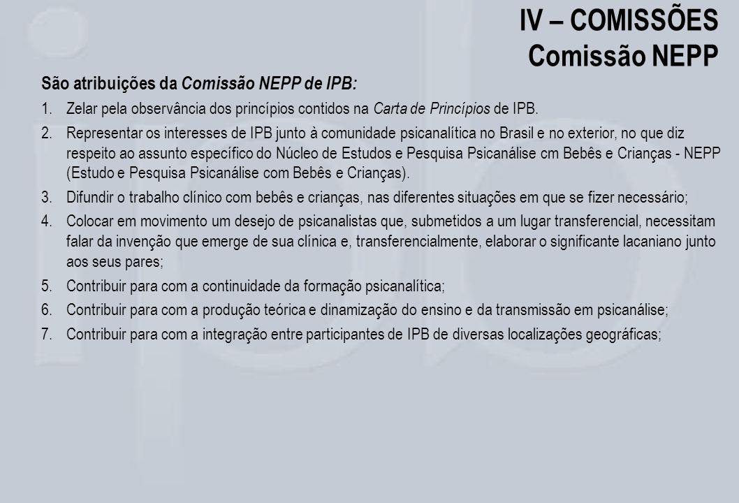 IV – COMISSÕES Comissão NEPP São atribuições da Comissão NEPP de IPB: 1.Zelar pela observância dos princípios contidos na Carta de Princípios de IPB.