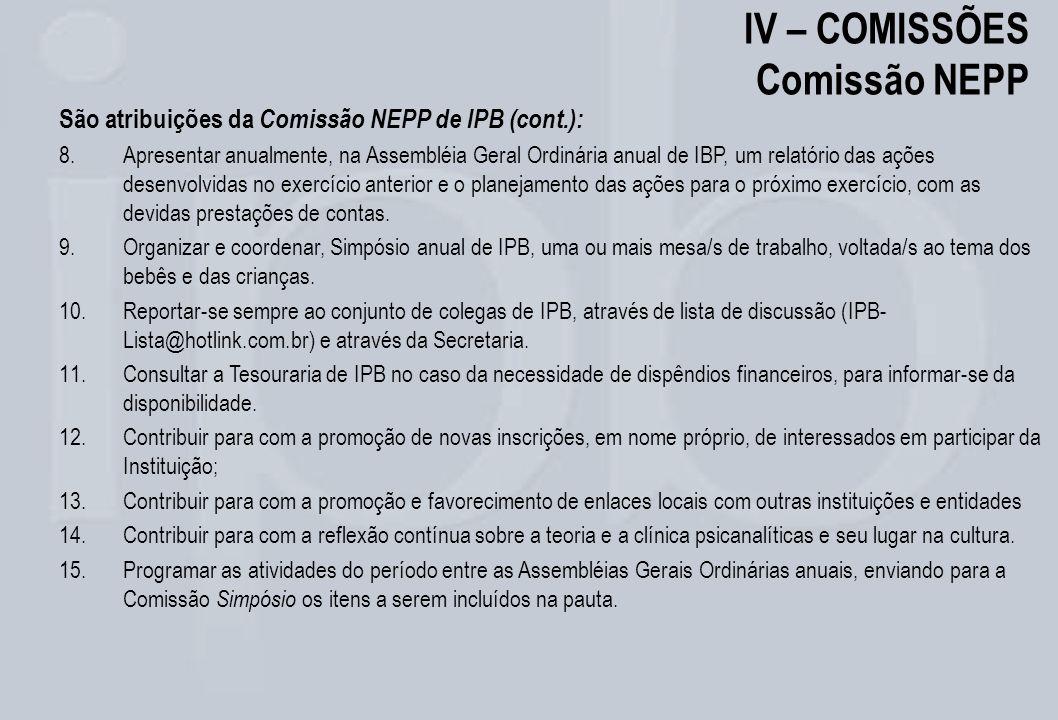 IV – COMISSÕES Comissão NEPP São atribuições da Comissão NEPP de IPB (cont.): 8.Apresentar anualmente, na Assembléia Geral Ordinária anual de IBP, um