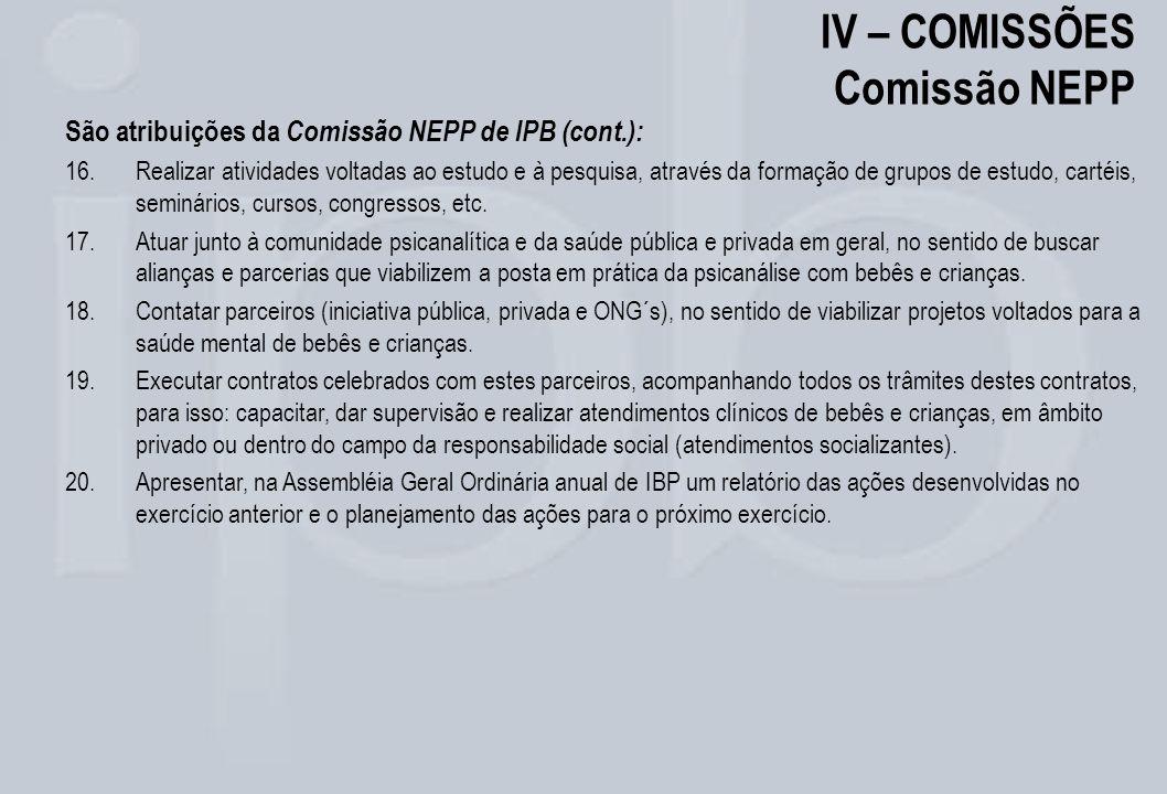IV – COMISSÕES Comissão NEPP São atribuições da Comissão NEPP de IPB (cont.): 16.Realizar atividades voltadas ao estudo e à pesquisa, através da forma