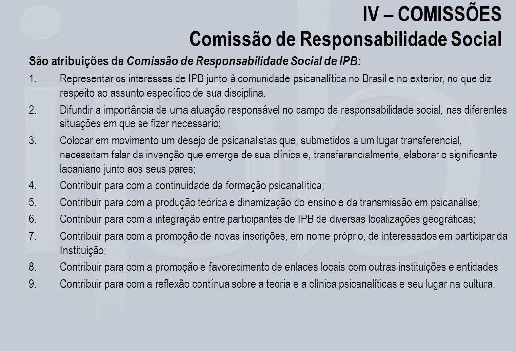 IV – COMISSÕES Comissão de Responsabilidade Social São atribuições da Comissão de Responsabilidade Social de IPB: 1.Representar os interesses de IPB j