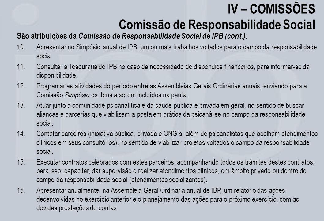 IV – COMISSÕES Comissão de Responsabilidade Social São atribuições da Comissão de Responsabilidade Social de IPB (cont.): 10.Apresentar no Simpósio an