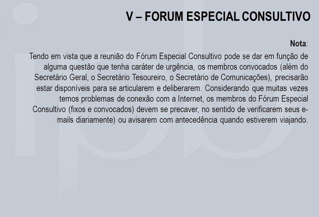 V – FORUM ESPECIAL CONSULTIVO Nota : Tendo em vista que a reunião do Fórum Especial Consultivo pode se dar em função de alguma questão que tenha carát