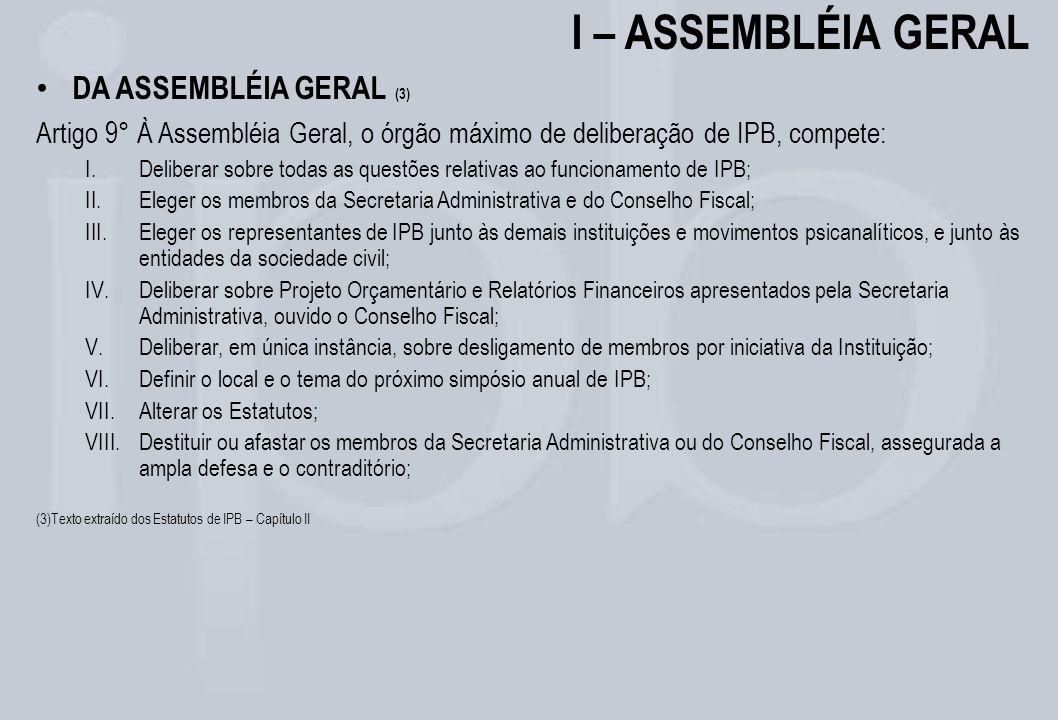 I – ASSEMBLÉIA GERAL DA ASSEMBLÉIA GERAL (3) Artigo 9° À Assembléia Geral, o órgão máximo de deliberação de IPB, compete: I.Deliberar sobre todas as q