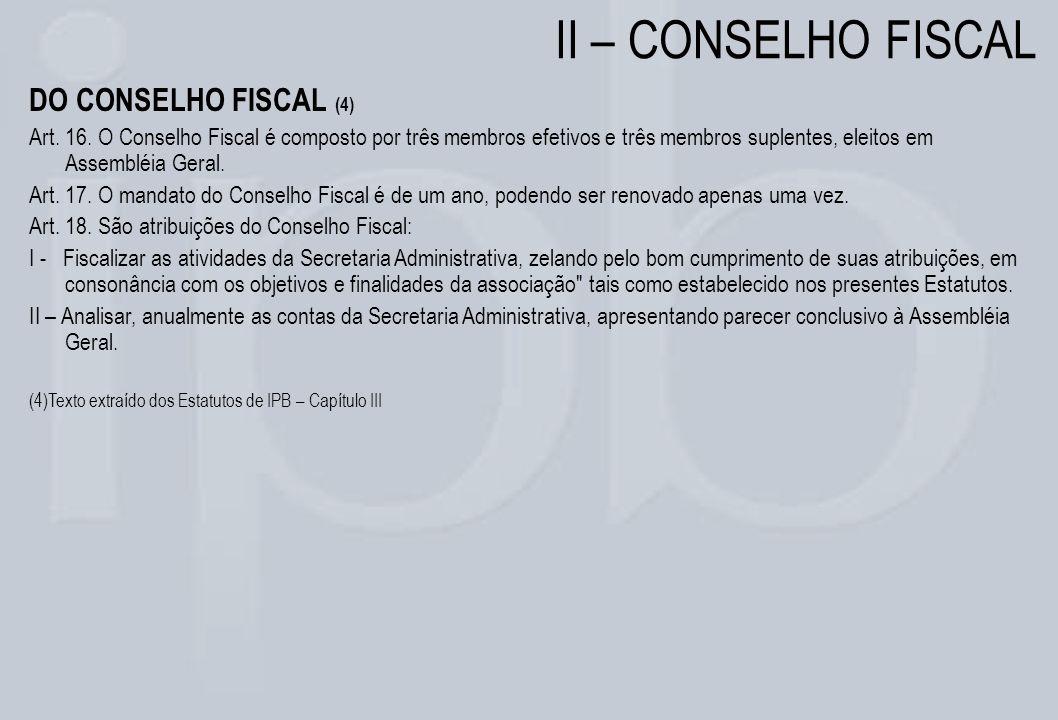 II – CONSELHO FISCAL DO CONSELHO FISCAL (4) Art. 16. O Conselho Fiscal é composto por três membros efetivos e três membros suplentes, eleitos em Assem