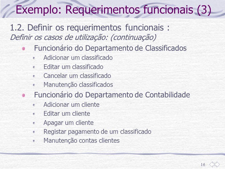 16 Exemplo: Requerimentos funcionais (3) 1.2. Definir os requerimentos funcionais : Definir os casos de utilização: (continuação) Funcionário do Depar