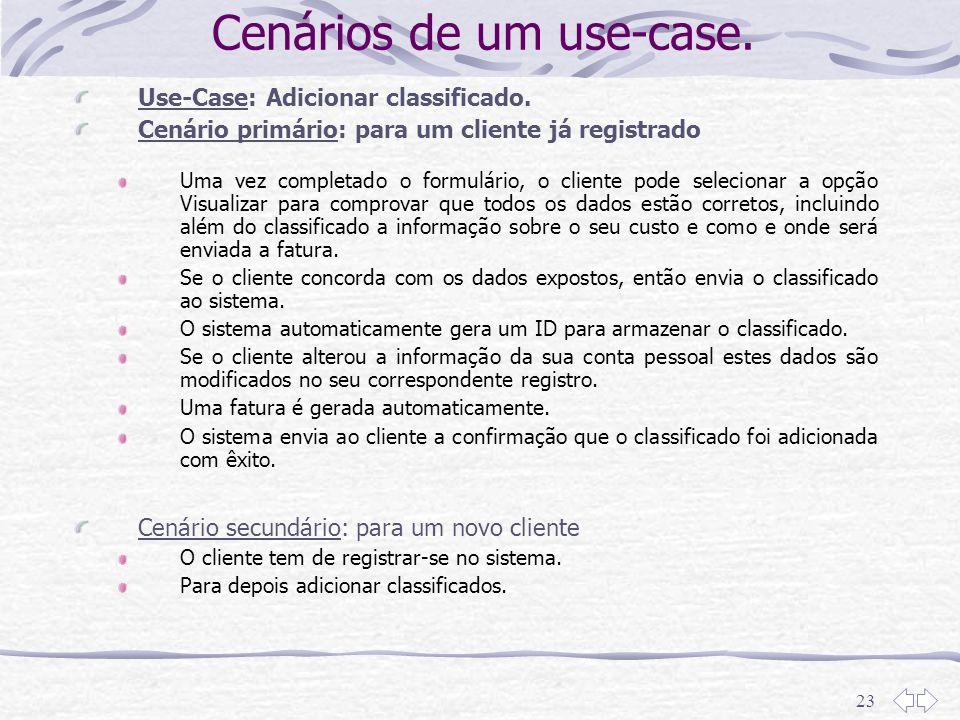 23 Cenários de um use-case. Use-Case: Adicionar classificado. Cenário primário: para um cliente já registrado Uma vez completado o formulário, o clien