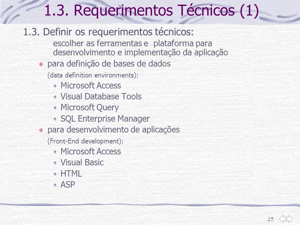 25 1.3. Requerimentos Técnicos (1) 1.3. Definir os requerimentos técnicos: escolher as ferramentas e plataforma para desenvolvimento e implementação d