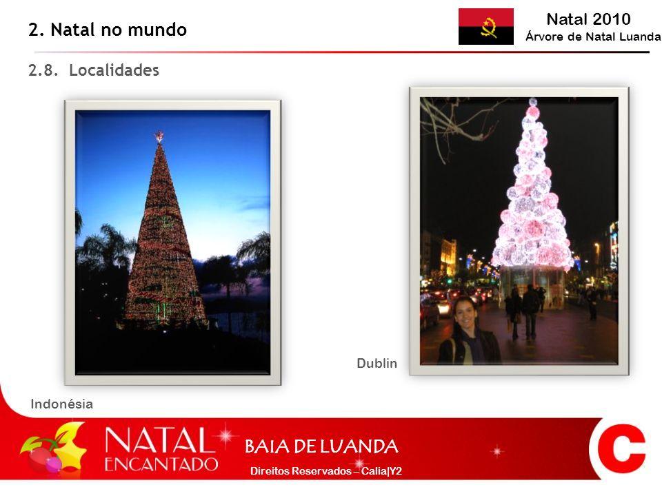 Natal 2010 Árvore de Natal Luanda BAIA DE LUANDA Direitos Reservados – Calia|Y2 2.8. Localidades 2. Natal no mundo Indonésia Dublin
