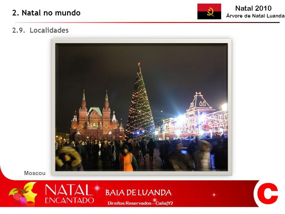 Natal 2010 Árvore de Natal Luanda BAIA DE LUANDA Direitos Reservados – Calia|Y2 2.9. Localidades 2. Natal no mundo Moscou