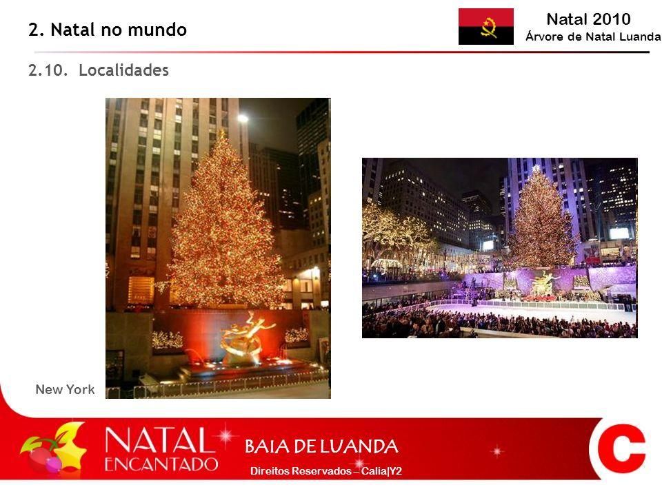Natal 2010 Árvore de Natal Luanda BAIA DE LUANDA Direitos Reservados – Calia|Y2 2.10. Localidades 2. Natal no mundo New York
