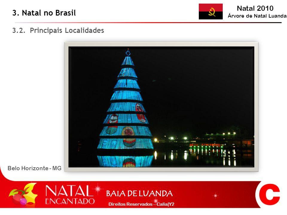 Natal 2010 Árvore de Natal Luanda BAIA DE LUANDA Direitos Reservados – Calia|Y2 Belo Horizonte - MG 3. Natal no Brasil 3.2. Principais Localidades