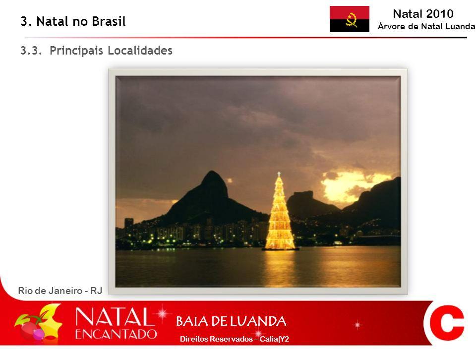Natal 2010 Árvore de Natal Luanda BAIA DE LUANDA Direitos Reservados – Calia|Y2 Rio de Janeiro - RJ 3. Natal no Brasil 3.3. Principais Localidades