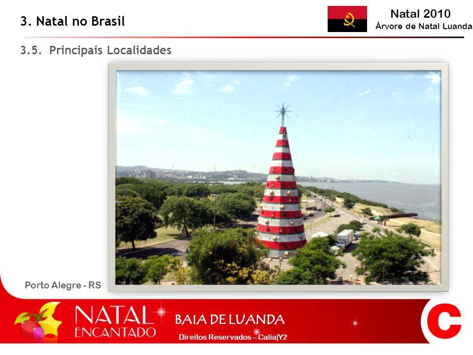 Natal 2010 Árvore de Natal Luanda BAIA DE LUANDA Direitos Reservados – Calia|Y2 3. Natal no Brasil 3.5. Principais Localidades Porto Alegre - RS