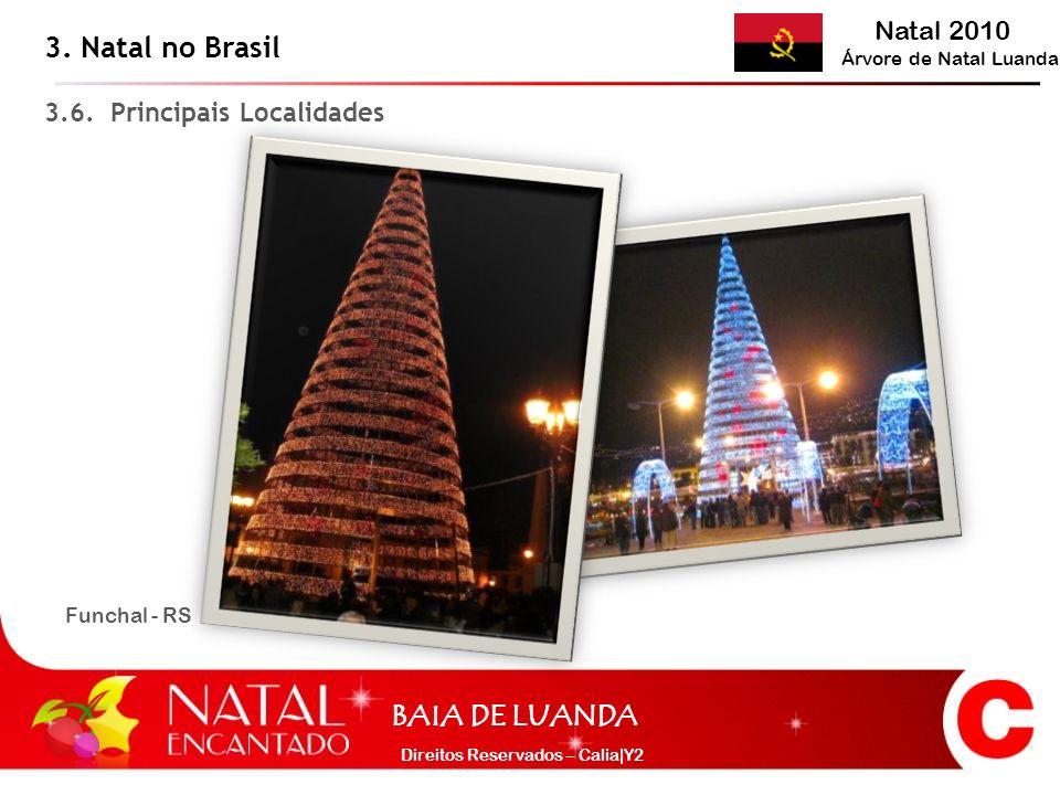 Natal 2010 Árvore de Natal Luanda BAIA DE LUANDA Direitos Reservados – Calia|Y2 Funchal - RS 3. Natal no Brasil 3.6. Principais Localidades