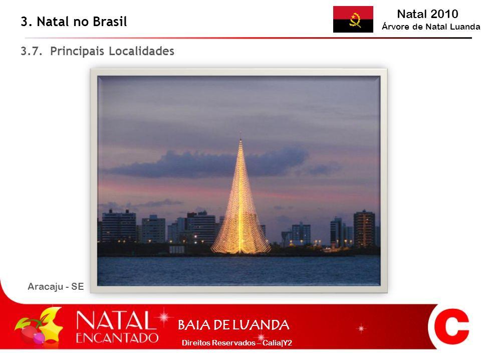 Natal 2010 Árvore de Natal Luanda BAIA DE LUANDA Direitos Reservados – Calia|Y2 Aracaju - SE 3. Natal no Brasil 3.7. Principais Localidades