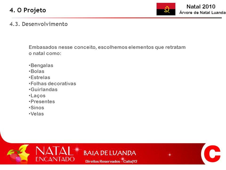 Natal 2010 Árvore de Natal Luanda BAIA DE LUANDA Direitos Reservados – Calia|Y2 Embasados nesse conceito, escolhemos elementos que retratam o natal co
