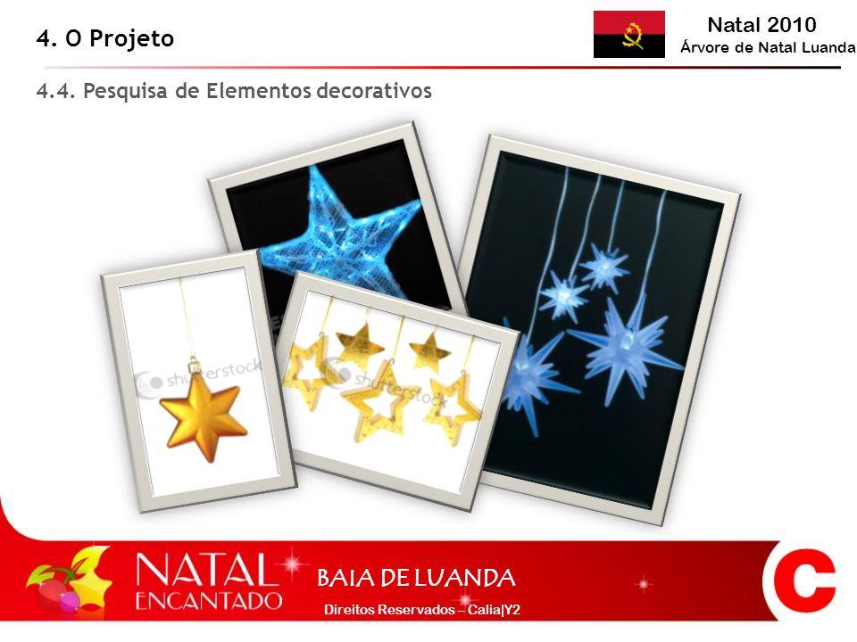 Natal 2010 Árvore de Natal Luanda BAIA DE LUANDA Direitos Reservados – Calia|Y2 4. O Projeto 4.4. Pesquisa de Elementos decorativos
