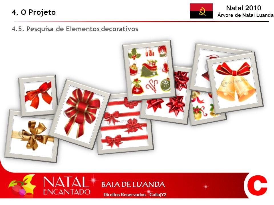 Natal 2010 Árvore de Natal Luanda BAIA DE LUANDA Direitos Reservados – Calia|Y2 4. O Projeto 4.5. Pesquisa de Elementos decorativos