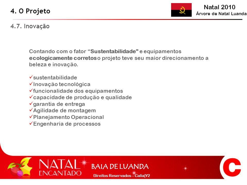 Natal 2010 Árvore de Natal Luanda BAIA DE LUANDA Direitos Reservados – Calia|Y2 4. O Projeto 4.7. Inovação Contando com o fator Sustentabilidade e equ