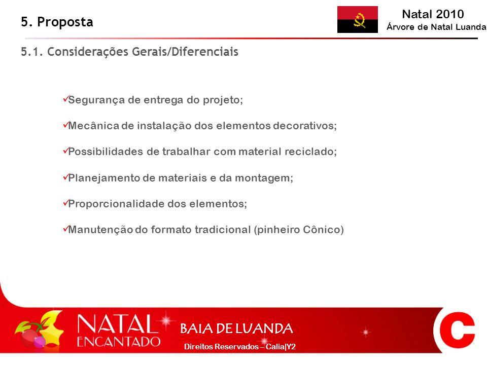 Natal 2010 Árvore de Natal Luanda BAIA DE LUANDA Direitos Reservados – Calia|Y2 5. Proposta 5.1. Considerações Gerais/Diferenciais Segurança de entreg