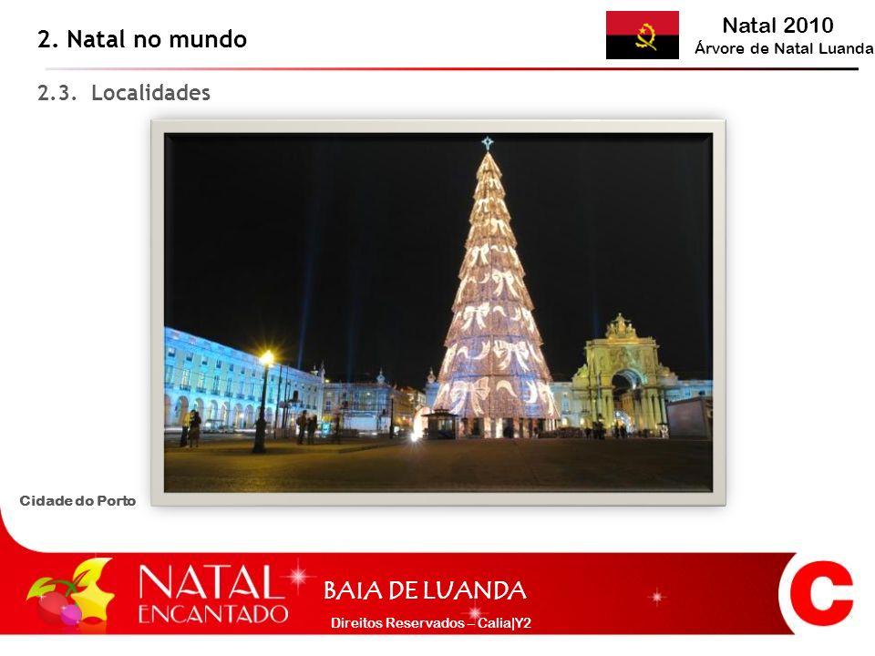 Natal 2010 Árvore de Natal Luanda BAIA DE LUANDA Direitos Reservados – Calia|Y2 2.3. Localidades 2. Natal no mundo Cidade do Porto