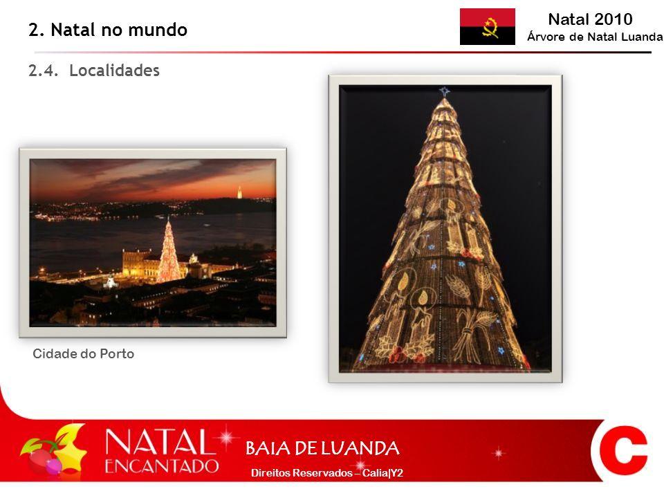 Natal 2010 Árvore de Natal Luanda BAIA DE LUANDA Direitos Reservados – Calia|Y2 2.4. Localidades 2. Natal no mundo Cidade do Porto