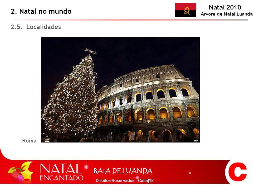 Natal 2010 Árvore de Natal Luanda BAIA DE LUANDA Direitos Reservados – Calia|Y2 2.5. Localidades 2. Natal no mundo Roma