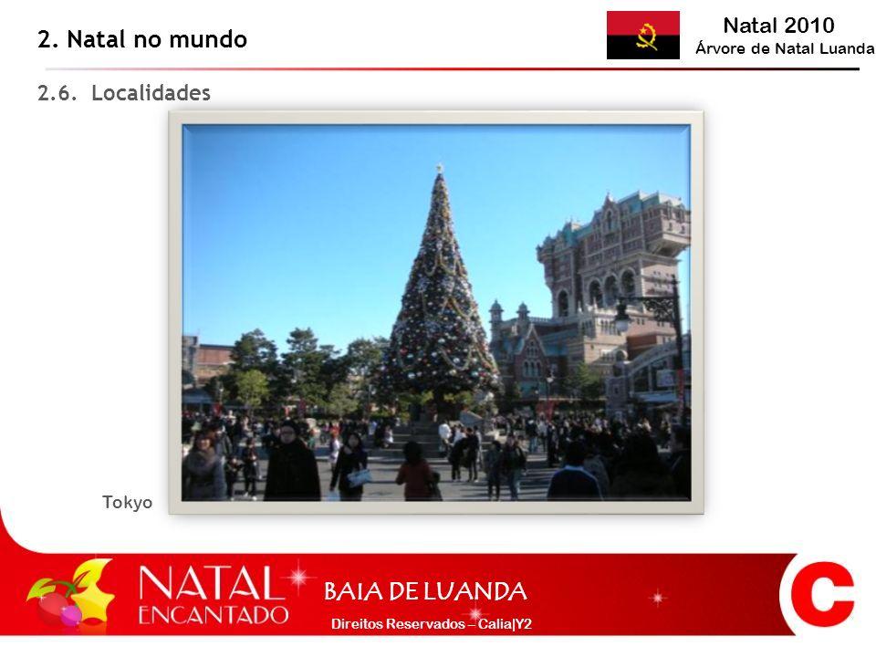 Natal 2010 Árvore de Natal Luanda BAIA DE LUANDA Direitos Reservados – Calia|Y2 Tokyo 2.6. Localidades 2. Natal no mundo