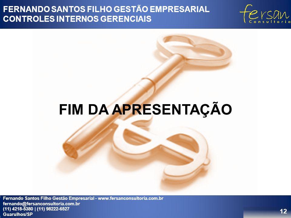 12 FERNANDO SANTOS FILHO GESTÃO EMPRESARIAL CONTROLES INTERNOS GERENCIAIS FIM DA APRESENTAÇÃO Fernando Santos Filho Gestão Empresarial - www.fersanconsultoria.com.br fernando@fersanconsultoria.com.br (11) 4218-5380 | (11) 98222-6527 Guarulhos/SP