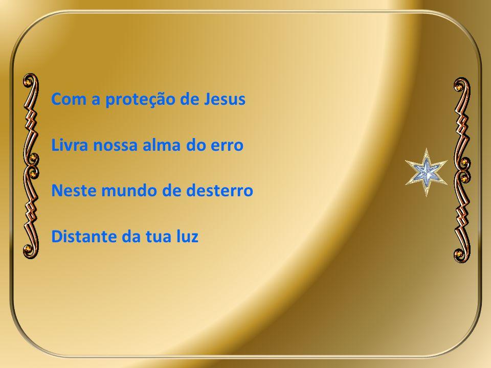 Auxilia-nos também, Nos sentimentos cristãos A amar os nossos irmãos Que vivem distantes do bem
