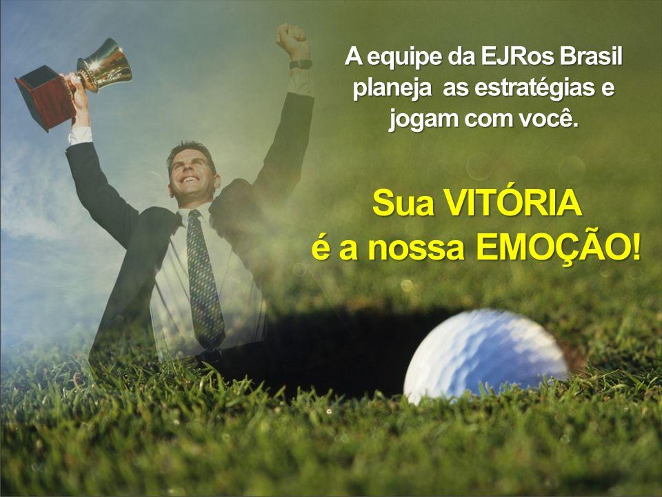 A equipe da EJRos Brasil planeja as estratégias e jogam com você. Sua VITÓRIA é a nossa EMOÇÃO!