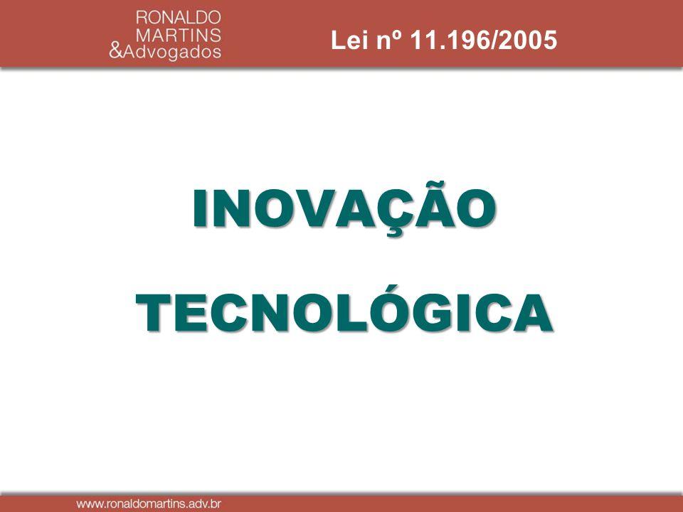 INOVAÇÃOTECNOLÓGICA Lei nº 11.196/2005